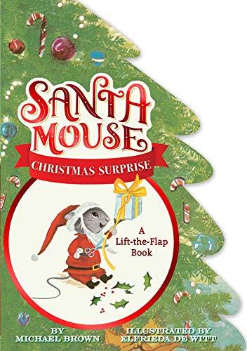 Santa Mouse Christmas Surprise: A Lift-the-Flap Book (A Santa Mouse Book)