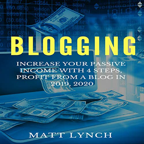 Blogging: Increase Your Passive Income with 4 Steps, Profit from a Blog in 2019, 2020: Social Media Marketing, Instagram, Facebook FB Advertising, You Tube and More! audiobook cover art