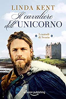 Il cavaliere dell'Unicorno (I custodi di Scozia Vol. 2) di [Linda Kent]