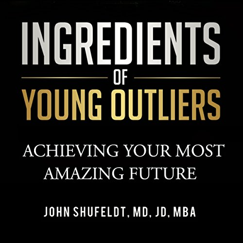 Ingredients of Young Outliers: Achieving Your Most Amazing Future audiobook cover art