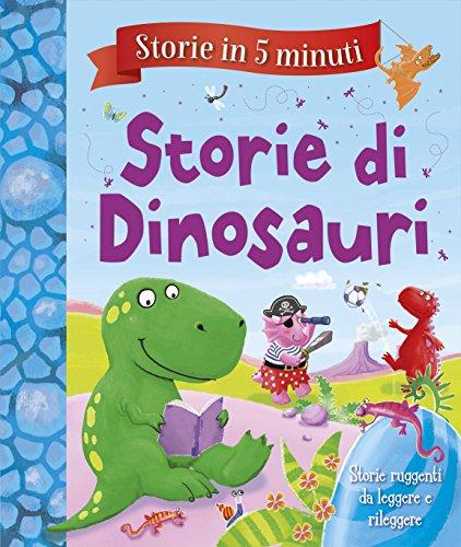 Storie di dinosauri. Storie in 5 minuti. Ediz. a colori