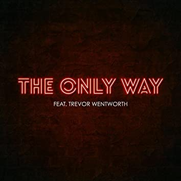 The Only Way (feat. Trevor Wentworth)