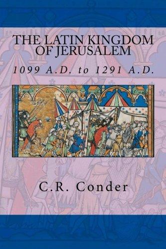 The Latin Kingdom of Jerusalem: 1099 to 1291 A.D.