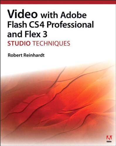 Video with Adobe Flash CS4 Professional and Flex 3 Studio Techniques