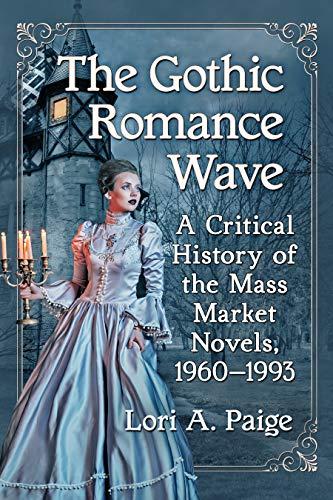 The Gothic Romance Wave: A Critical History of the Mass Market Novels,  1960-1993 eBook: Lori A. Paige: Amazon.co.uk: Kindle Store