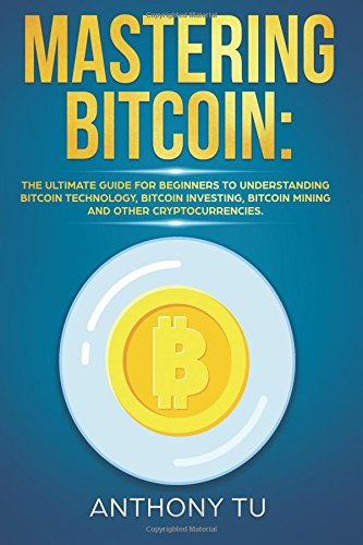Mastering Bitcoin: The Ultimate guide for Beginners to Understanding Bitcoin Technology, Bitcoin Inv