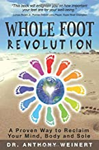 Whole Foot Revolution: A Proven Way to Reclaim Your Mind, Body and Sole