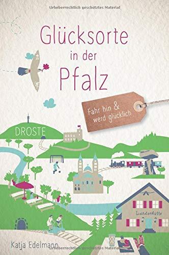 Glücksorte in der Pfalz: Fahr hin und werd glücklich
