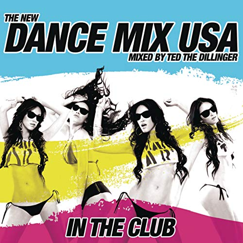 Dance Mix USA In the Club (Mixed by Ted the Dillenger) [Continuous DJ Mix]