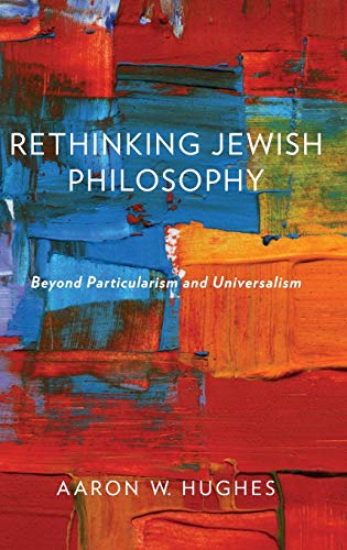 Rethinking Jewish Philosophy: Beyond Particularism and Universalism