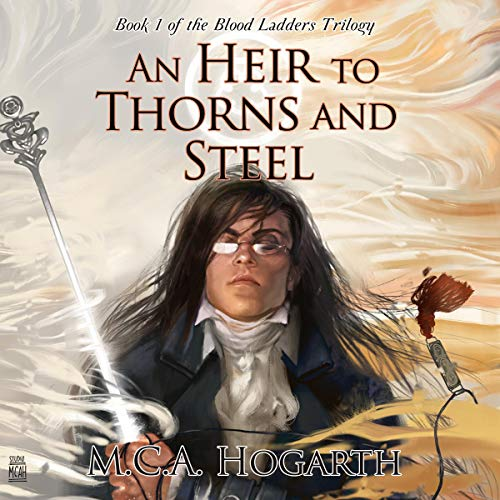 An Heir to Thorns and Steel      Blood Ladders Trilogy, Book 1              By:                                                                                                                                 M.C.A. Hogarth                               Narrated by:                                                                                                                                 Philip Battley                      Length: 12 hrs and 54 mins     1 rating     Overall 3.0