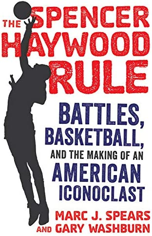 The Spencer Haywood Rule Battles Basketball and the Making of an American Iconoclast product image