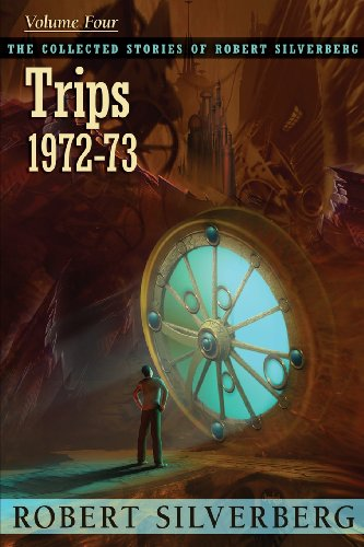 Download The Collected Stories of Robert Silverberg, Volume 4: Trips 1596066032