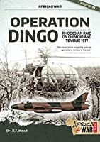 Operation Dingo: The Rhodesian Raid on Chimoio and Tembué 1977 (Africa @ War)
