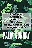 Deja que todos tus sueños se cumplan: Domingo de Palm Domingo revestido diario de cuaderno - para celebración religiosa cristiana - Ideas de regalos temáticos de novedad