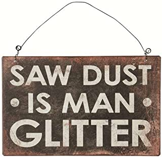 Carson Home Accent Saw Dust is Man Glitter Sign
