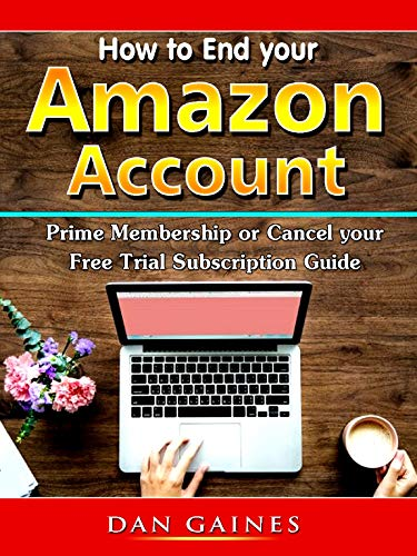 How to End your Amazon Account Prime Membership or Cancel your Free Trial Subscription Guide (English Edition)