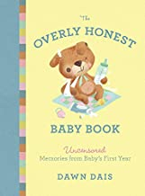 The Overly Honest Baby Book: Uncensored Memories from Baby s First Year (Sh!t No One Tells You)