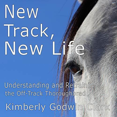 New Track, New Life: Understanding and Retraining the Off-Track Thoroughbred