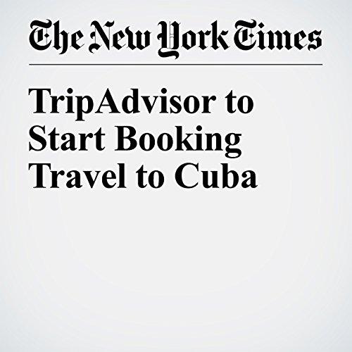 TripAdvisor to Start Booking Travel to Cuba audiobook cover art