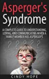 Asperger's: Asperger's Syndrome - A Complete Guide To Understanding, Loving, And Communicating When A Family Member Has Asperger's. (Asperger Disorder, ... , Aspergers Relationships) (English Edition)