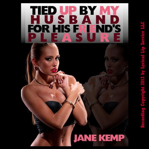 Tied Up by My Husband For His Friend's Pleasure  audiobook cover art