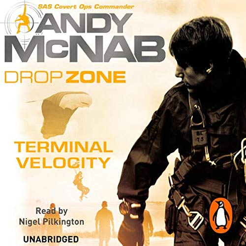 DropZone: Terminal Velocity                   By:                                                                                                                                 Andy McNab                               Narrated by:                                                                                                                                 Nigel Pilkington                      Length: 6 hrs and 33 mins     43 ratings     Overall 4.1