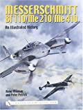 Messerschmitt Bf 110/Me 210/Me 410: An Illustrated History