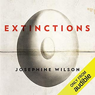 Extinctions                   By:                                                                                                                                 Josephine Wilson                               Narrated by:                                                                                                                                 William McInnes                      Length: 10 hrs and 22 mins     88 ratings     Overall 4.3