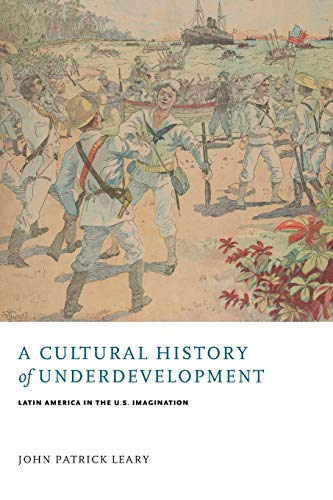 A Cultural History of Underdevelopment: Latin America in the U.S. Imagination (New World Studies)