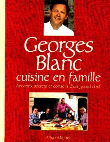 Georges Blanc cuisine en famille. Recettes, secrets et...
