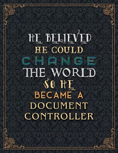 Document Controller Lined Notebook - He Believed He Could Change The World So He Became A Document Controller Job Title Journal: A4, Organizer, 8.5 x ... Planning, 110 Pages, Financial, Simple
