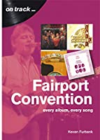 Fairport Convention: Every Album, Every Song (On Track...)