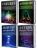Chakras: Unlocking the Secrets of Chakra Healing, Kundalini Meditation, Third Eye Awakening, Astral Projection, and Psychic Development