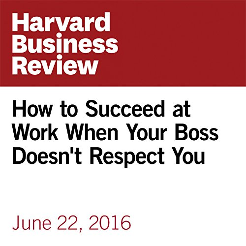 How to Succeed at Work When Your Boss Doesn't Respect You copertina