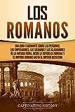 Los romanos: Una guía fascinante sobre las personas, los emperadores, los soldados y los gladiadores de la antigua Roma, desde la República romana y el Imperio romano hasta el Imperio bizantino