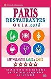 Paris Guía de Restaurantes 2018: Restaurantes, Bares y Cafés en Paris - Recomendados por Turistas y Lugareños (Guía de Viaje Paris 2018) [Idioma Inglés]