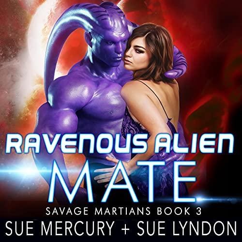 Ravenous Alien Mate Audiobook By Sue Mercury, Sue Lyndon cover art