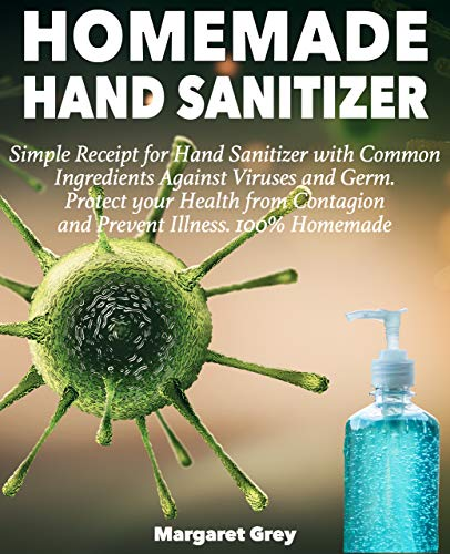 HOMEMADE HAND SANITIZER: Simple Receipt for Hand Sanitizer with Common Ingredients Against Viruses and Germ. Alcohol hand sanitizer, antibacterial hand sanitizer. lysol wipes bulk (English Edition)