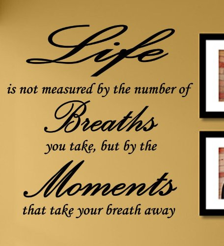 Life is not Measured by The Number of Breaths we take but by The Moments That take Your Breath Away Vinyl Wall Decals Quotes Sayings Words Art Decor Lettering Vinyl Wall Art Inspirational Uplifting