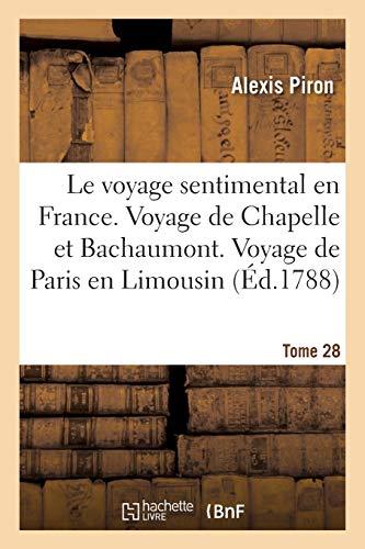 Le Voyage Sentimental En France. Voyage de Chapelle Et de Bachaumont. Voyage de Paris En Limousin: Tome 28