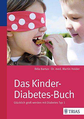 Das Kinder-Diabetes-Buch: Glücklich groß werden mit Diabetes Typ 1
