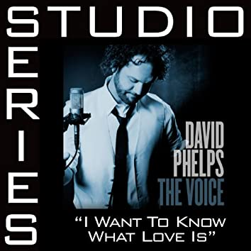 I Want To Know What Love Is [Studio Series Performance Track]