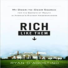 Rich Like Them: My Search for the Secrets of Wealth in America's Richest Neighborhoods
