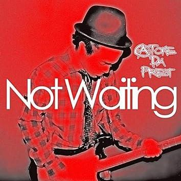 Not Waiting