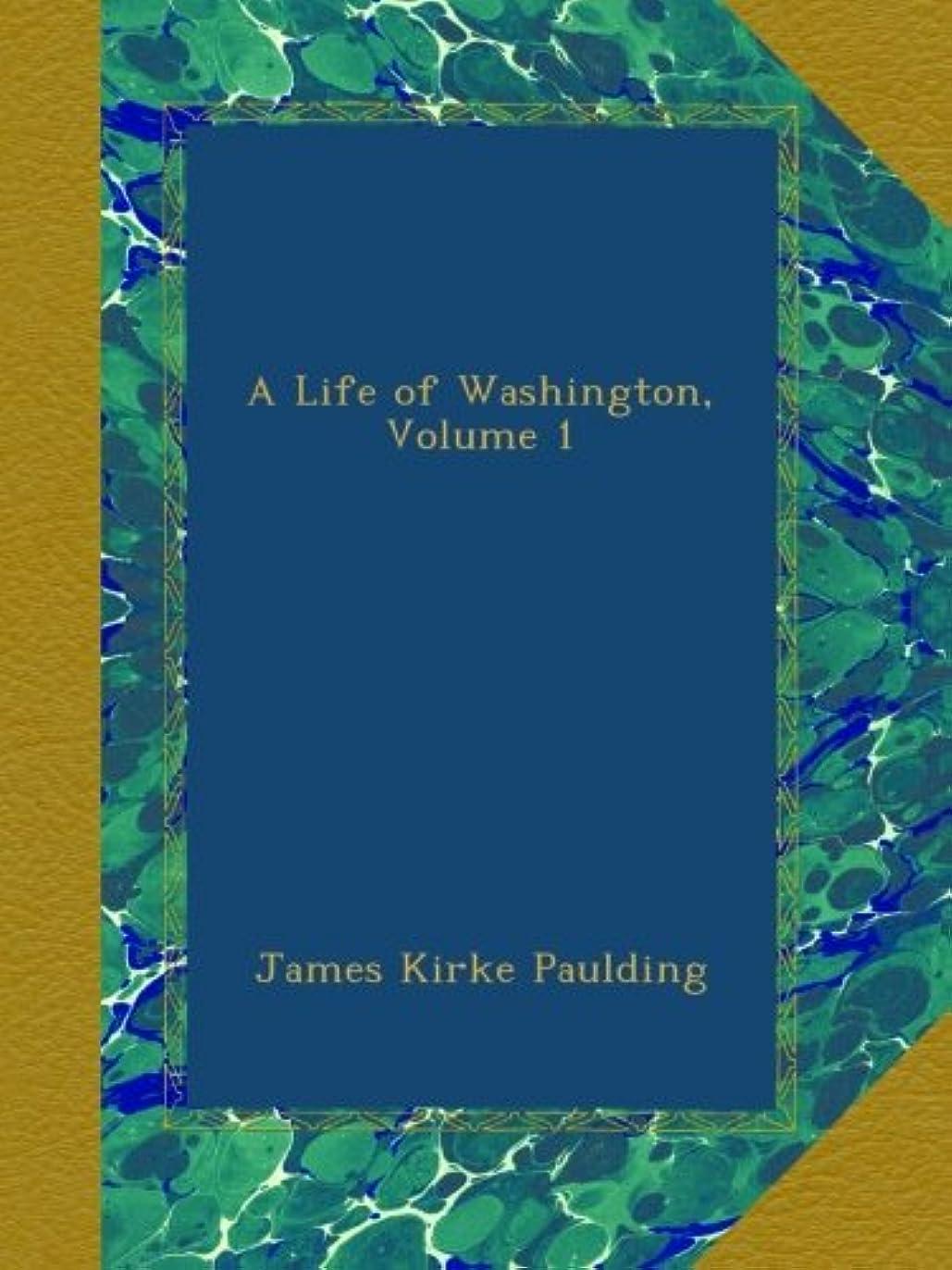 効果的宝ナラーバーA Life of Washington, Volume 1