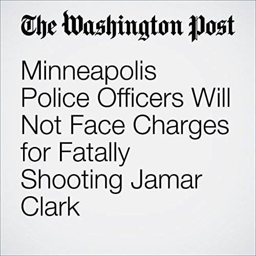 Minneapolis Police Officers Will Not Face Charges for Fatally Shooting Jamar Clark cover art