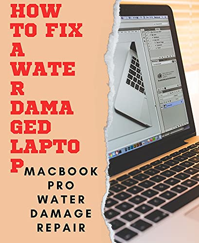 How To Fix a Water Damaged Laptop: Macbook Pro water damage repair (English Edition)
