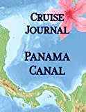 Cruise Journal - Panama Canal: Up to 14 day daily guided journal with planning guide: expenditures and packing list; record excursions and aboard ship ... and drink experiences; lined journal pages