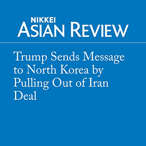 『Trump Sends Message to North Korea by Pulling Out of Iran Deal』のカバーアート